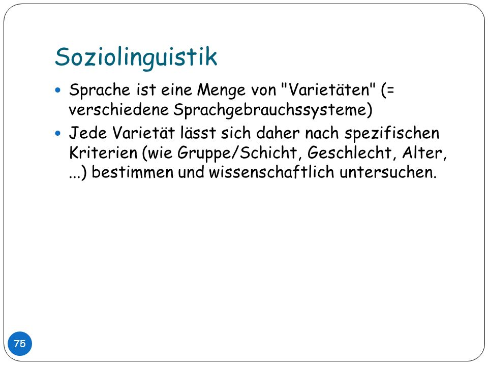 Soziolinguistik Sprache ist eine Menge von Varietäten (= verschiedene Sprachgebrauchssysteme)