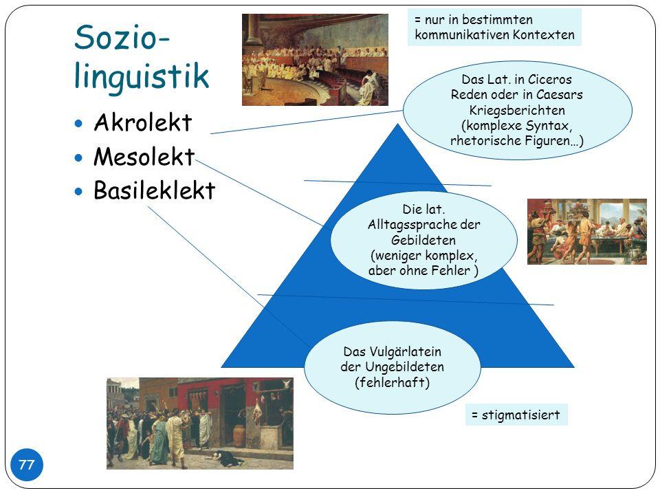 Sozio- linguistik Akrolekt Mesolekt Basileklekt = nur in bestimmten