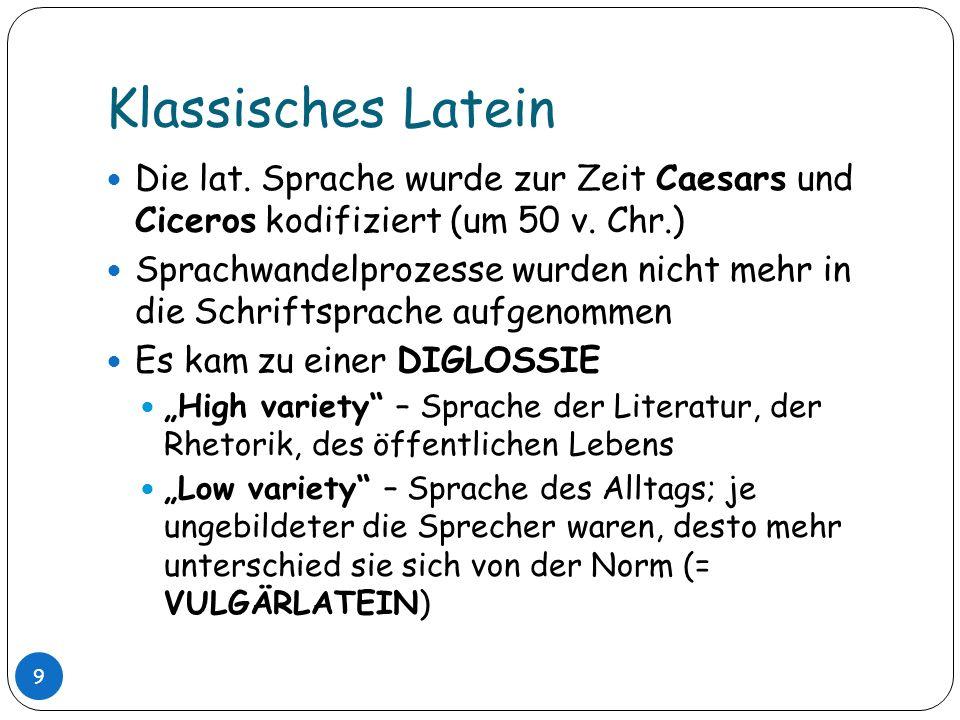 Klassisches Latein Die lat. Sprache wurde zur Zeit Caesars und Ciceros kodifiziert (um 50 v. Chr.)