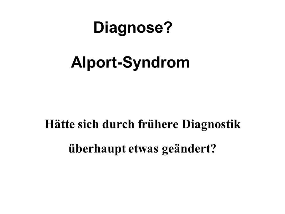 Hätte sich durch frühere Diagnostik überhaupt etwas geändert