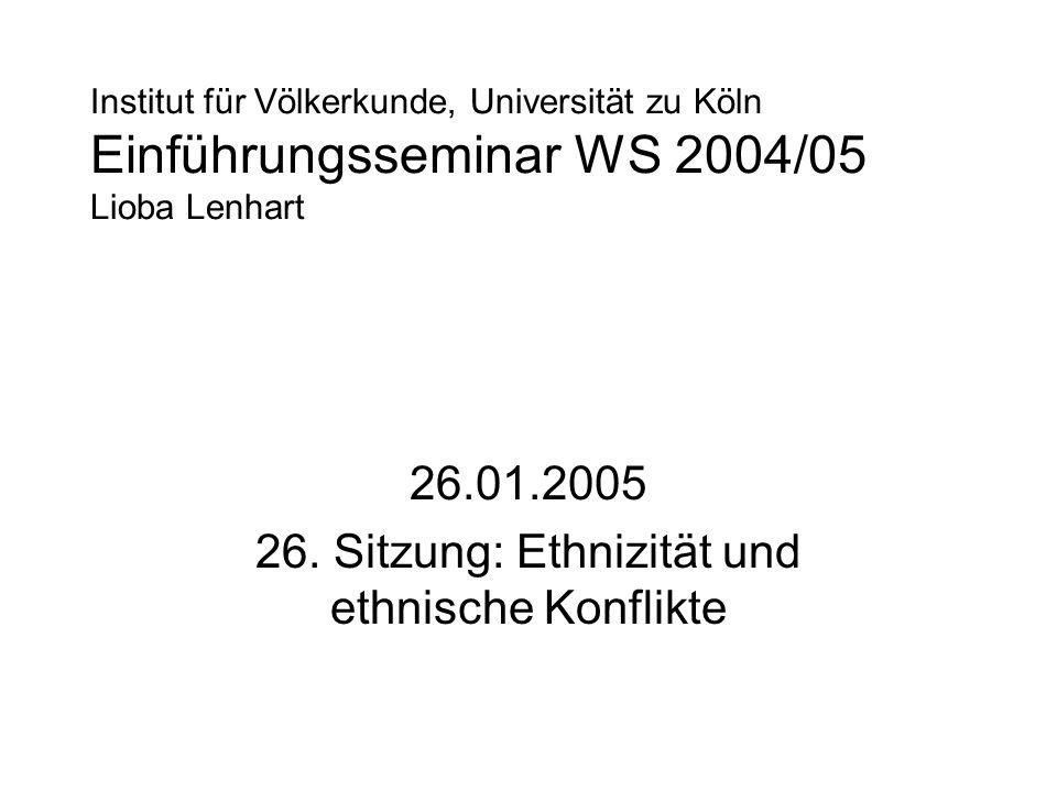 26.01.2005 26. Sitzung: Ethnizität und ethnische Konflikte