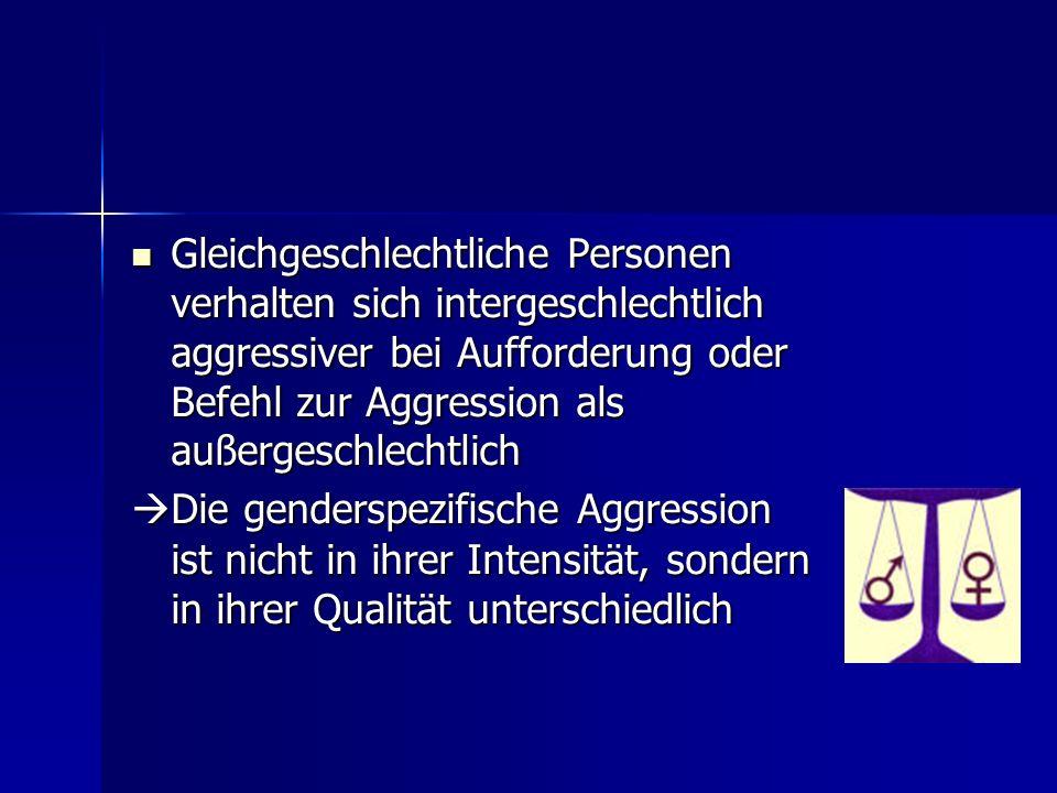 Gleichgeschlechtliche Personen verhalten sich intergeschlechtlich aggressiver bei Aufforderung oder Befehl zur Aggression als außergeschlechtlich