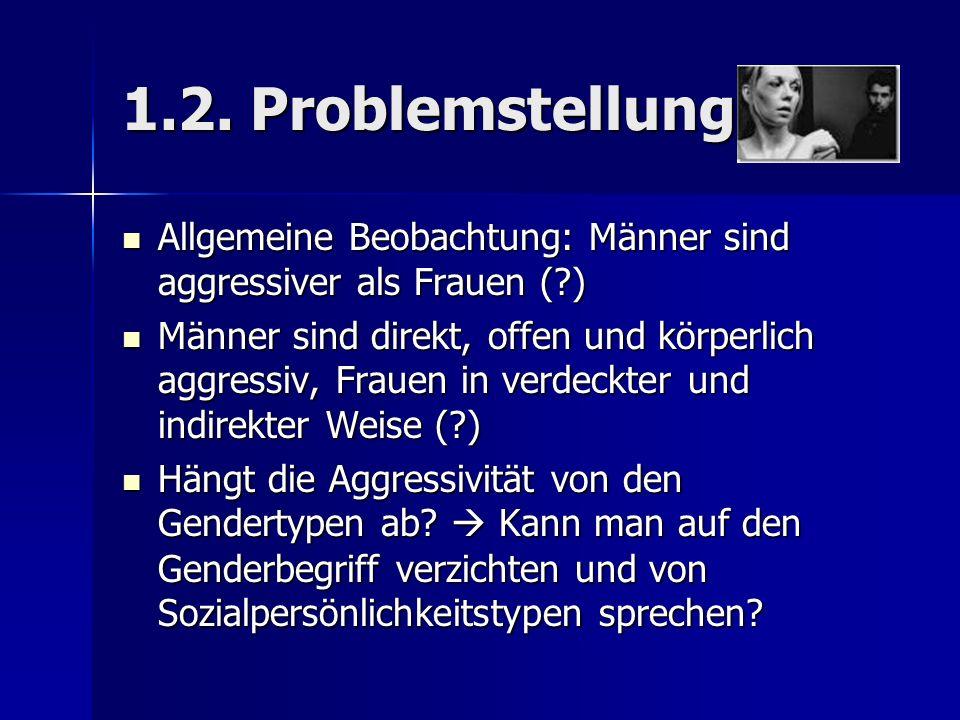 1.2. Problemstellung Allgemeine Beobachtung: Männer sind aggressiver als Frauen ( )