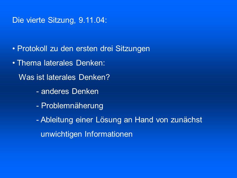 Die vierte Sitzung, 9.11.04: Protokoll zu den ersten drei Sitzungen. Thema laterales Denken: Was ist laterales Denken