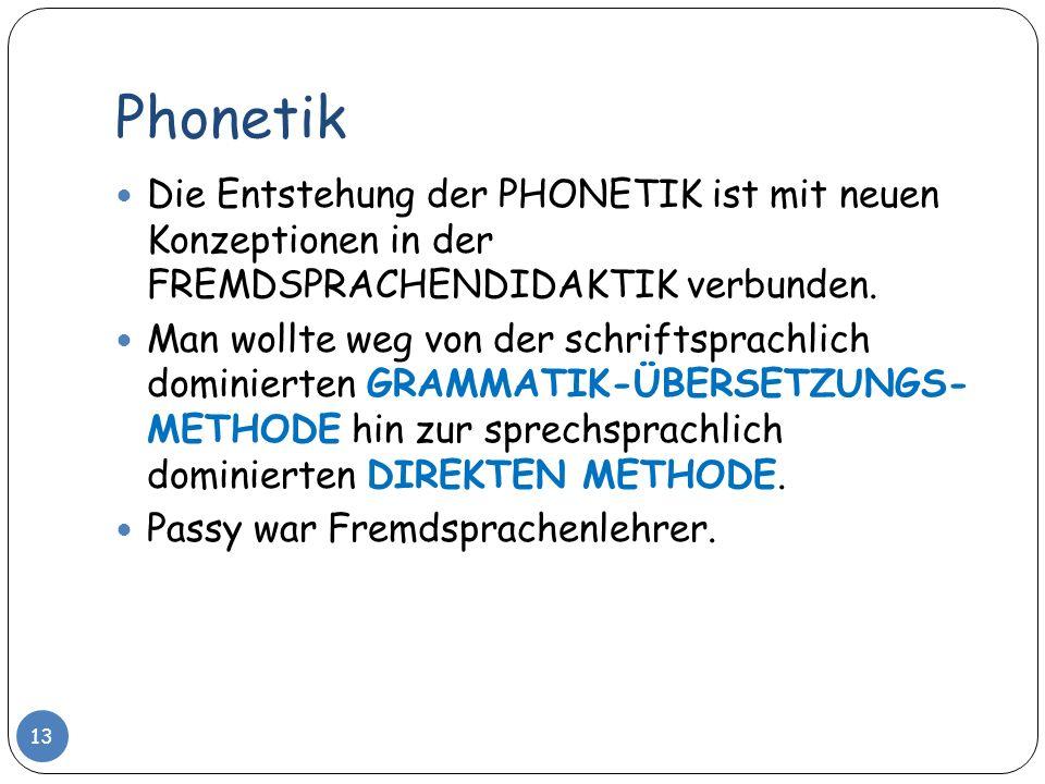 Phonetik Die Entstehung der PHONETIK ist mit neuen Konzeptionen in der FREMDSPRACHENDIDAKTIK verbunden.