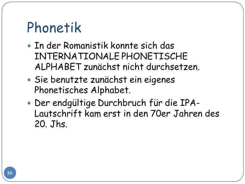 Phonetik In der Romanistik konnte sich das INTERNATIONALE PHONETISCHE ALPHABET zunächst nicht durchsetzen.