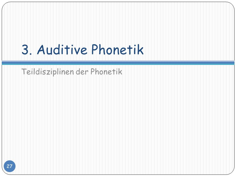 3. Auditive Phonetik Teildisziplinen der Phonetik