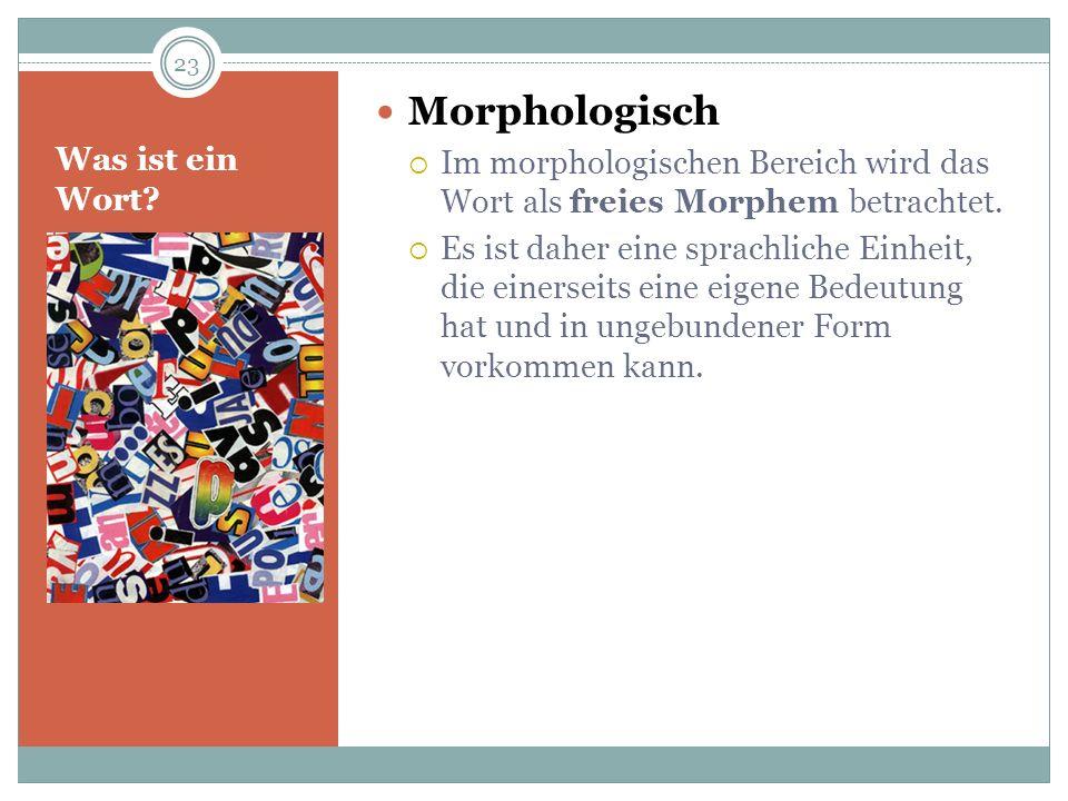 Morphologisch Im morphologischen Bereich wird das Wort als freies Morphem betrachtet.