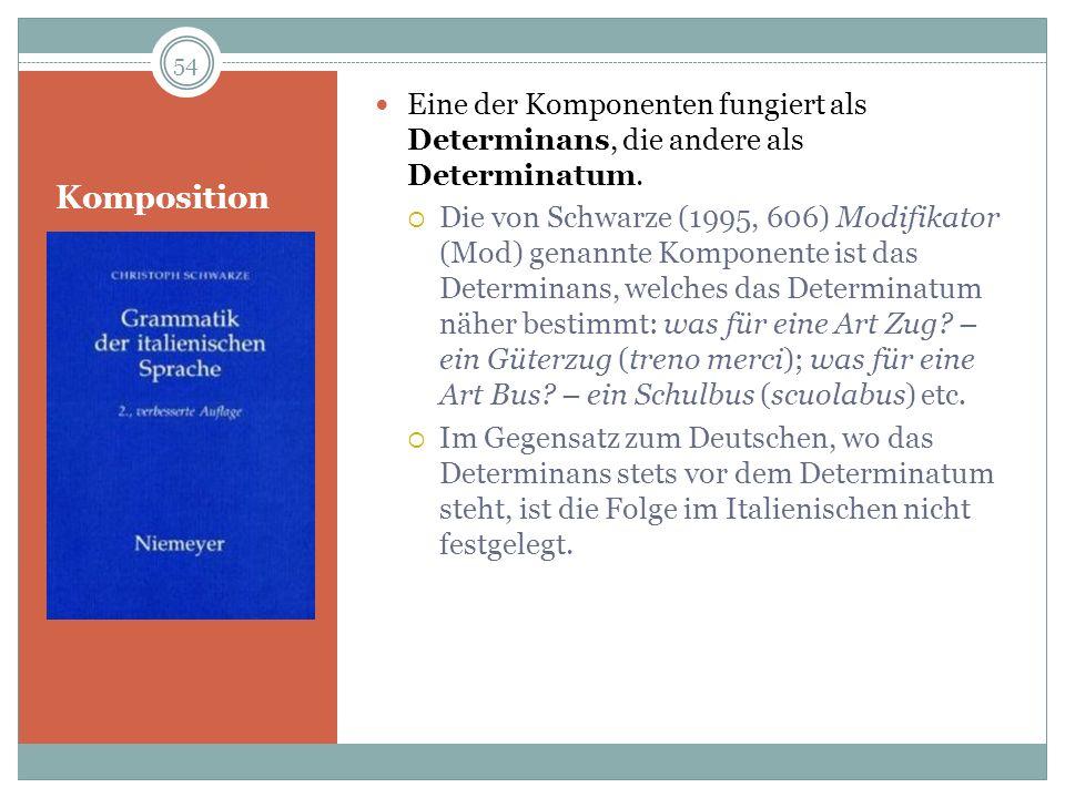 Eine der Komponenten fungiert als Determinans, die andere als Determinatum.