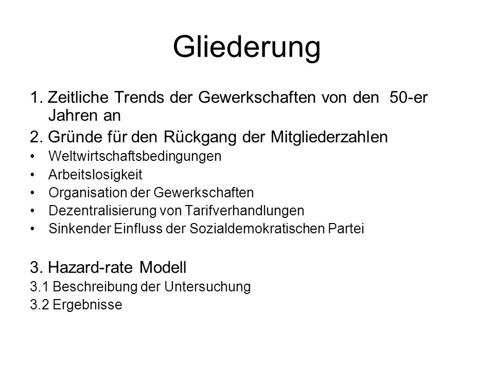 Gliederung 1. Zeitliche Trends der Gewerkschaften von den 50-er Jahren an. 2. Gründe für den Rückgang der Mitgliederzahlen.