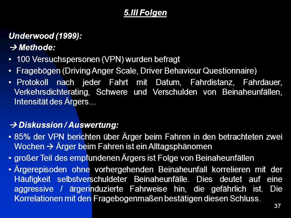 5.III FolgenUnderwood (1999):  Methode: 100 Versuchspersonen (VPN) wurden befragt. Fragebögen (Driving Anger Scale, Driver Behaviour Questionnaire)