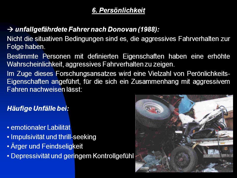 6. Persönlichkeit unfallgefährdete Fahrer nach Donovan (1988):