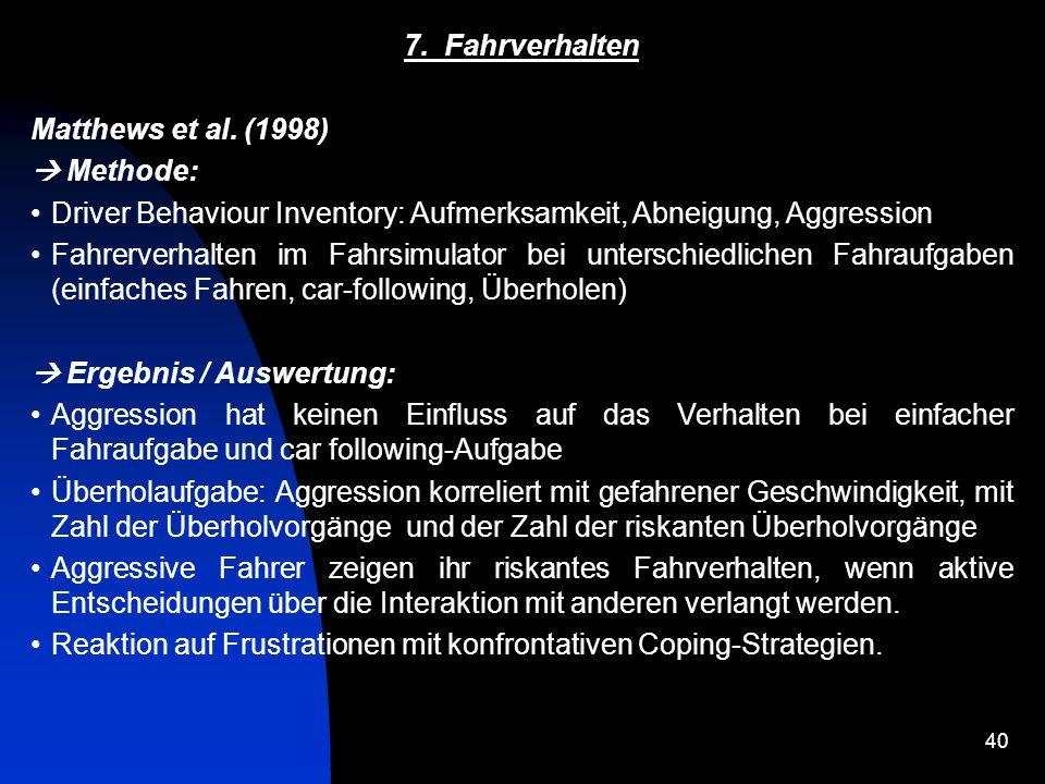7. Fahrverhalten Matthews et al. (1998)  Methode: Driver Behaviour Inventory: Aufmerksamkeit, Abneigung, Aggression.