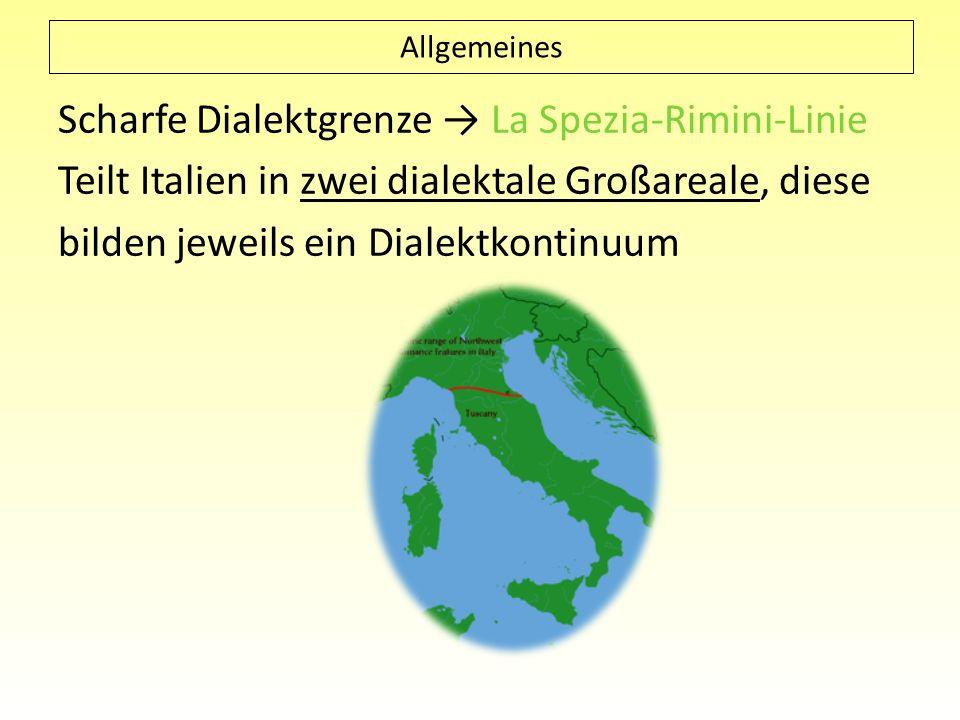 Allgemeines Scharfe Dialektgrenze → La Spezia-Rimini-Linie Teilt Italien in zwei dialektale Großareale, diese bilden jeweils ein Dialektkontinuum