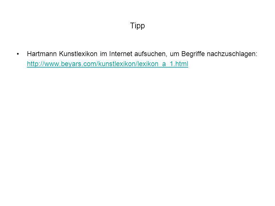 Tipp Hartmann Kunstlexikon im Internet aufsuchen, um Begriffe nachzuschlagen: http://www.beyars.com/kunstlexikon/lexikon_a_1.html.