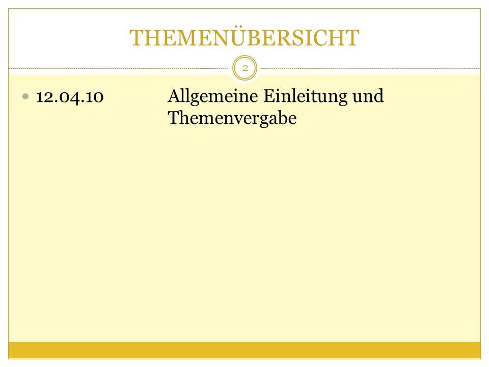 THEMENÜBERSICHT 12.04.10 Allgemeine Einleitung und Themenvergabe