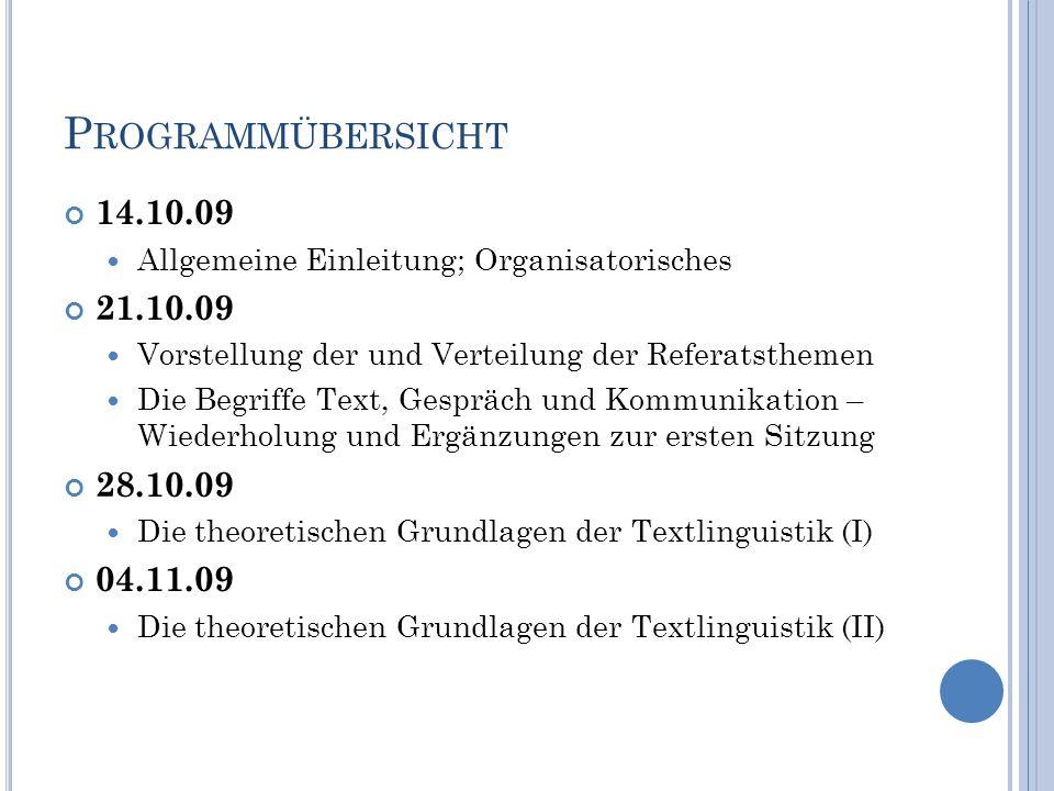 Programmübersicht 14.10.09. Allgemeine Einleitung; Organisatorisches. 21.10.09. Vorstellung der und Verteilung der Referatsthemen.