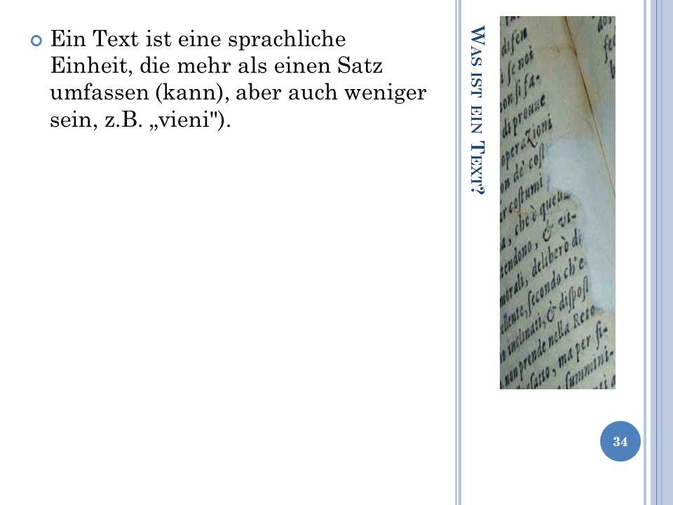 """Ein Text ist eine sprachliche Einheit, die mehr als einen Satz umfassen (kann), aber auch weniger sein, z.B. """"vieni )."""