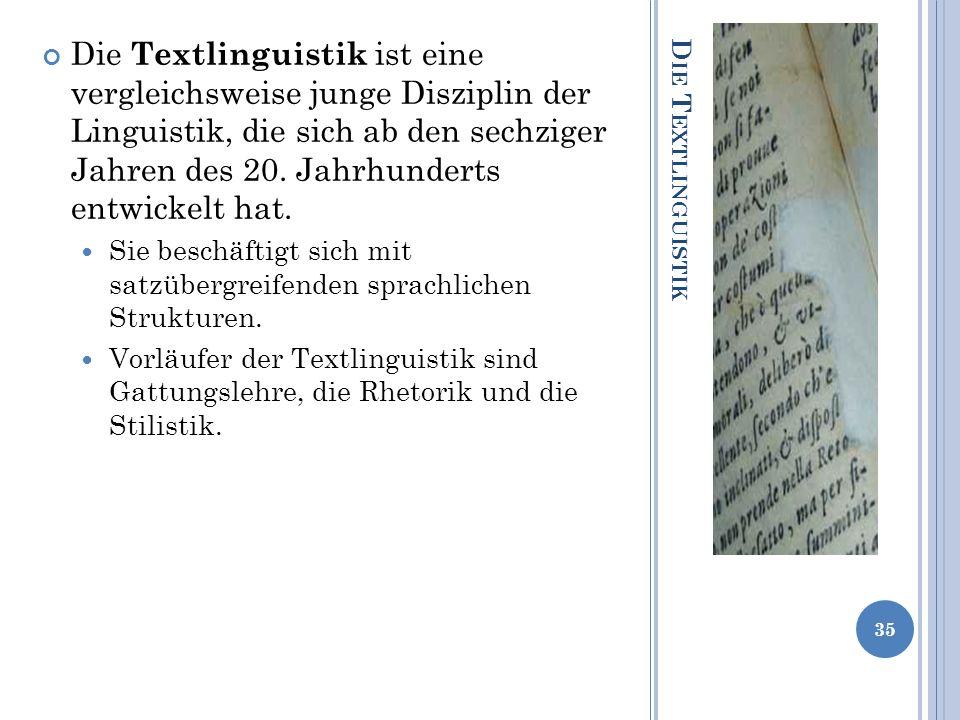 Die Textlinguistik ist eine vergleichsweise junge Disziplin der Linguistik, die sich ab den sechziger Jahren des 20. Jahrhunderts entwickelt hat.