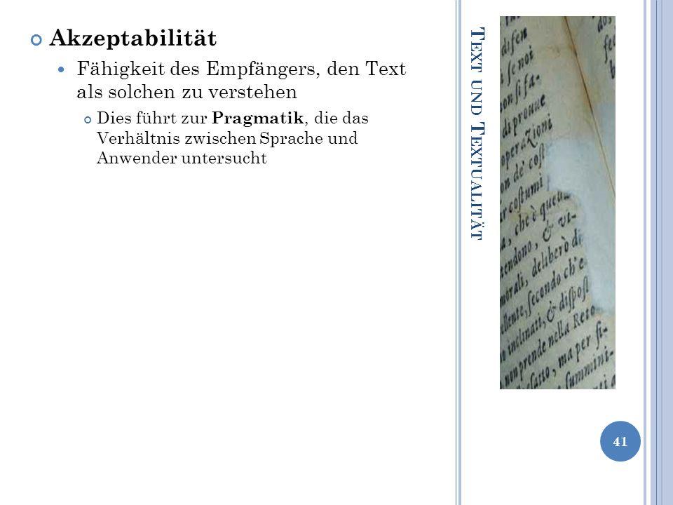 Akzeptabilität Fähigkeit des Empfängers, den Text als solchen zu verstehen.