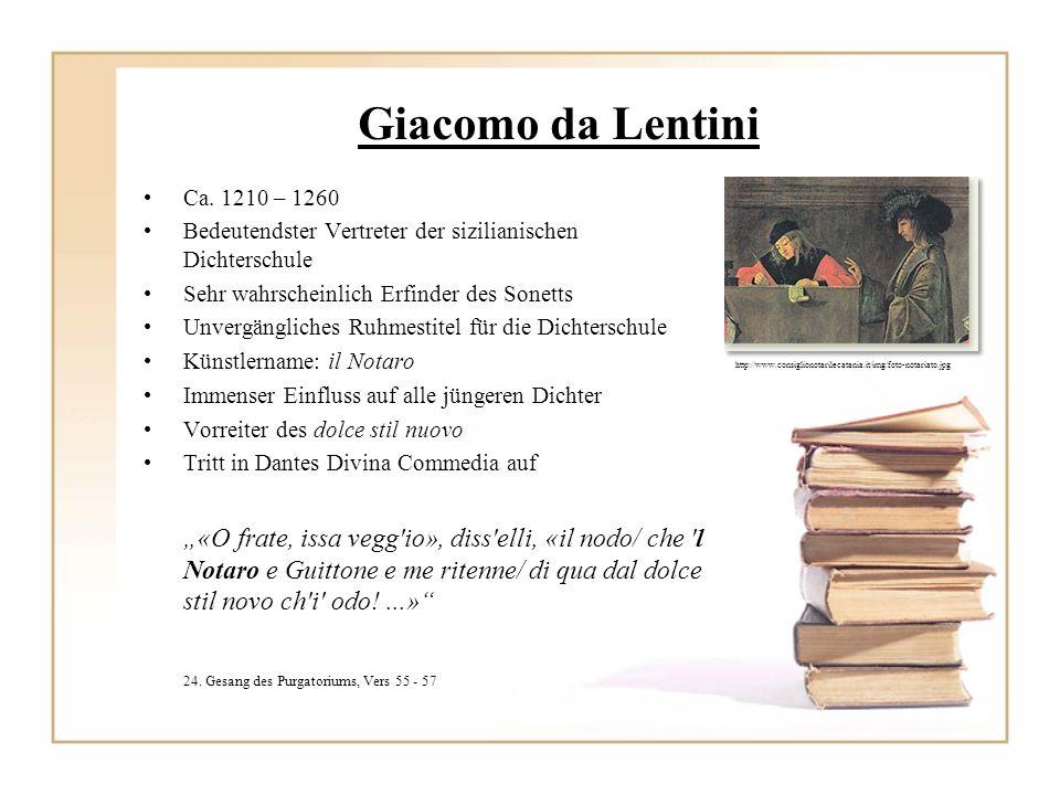 Giacomo da Lentini Ca. 1210 – 1260. Bedeutendster Vertreter der sizilianischen Dichterschule. Sehr wahrscheinlich Erfinder des Sonetts.