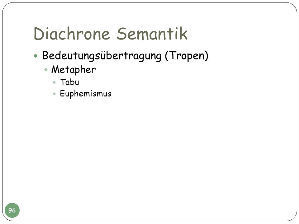 Diachrone Semantik Bedeutungsübertragung (Tropen) Metapher Tabu