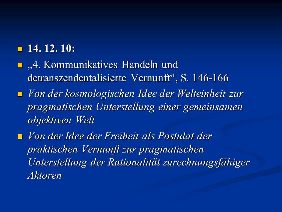"""14. 12. 10: """"4. Kommunikatives Handeln und detranszendentalisierte Vernunft , S. 146-166."""