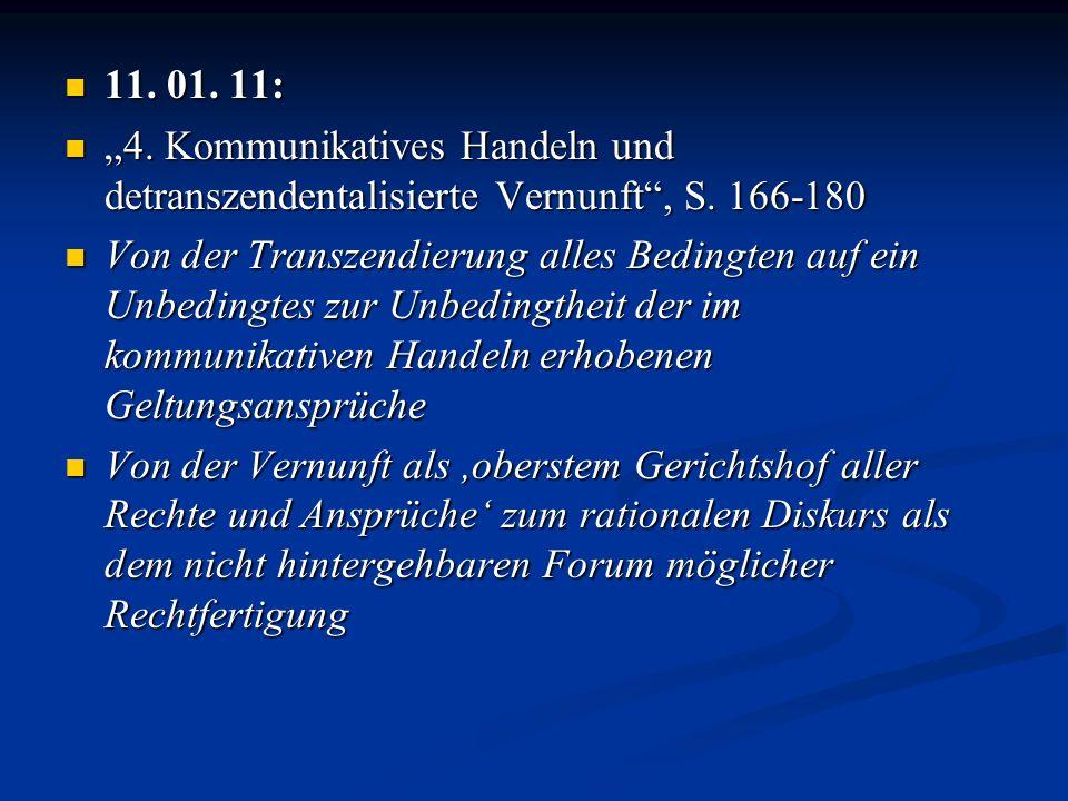 """11. 01. 11: """"4. Kommunikatives Handeln und detranszendentalisierte Vernunft , S. 166-180."""