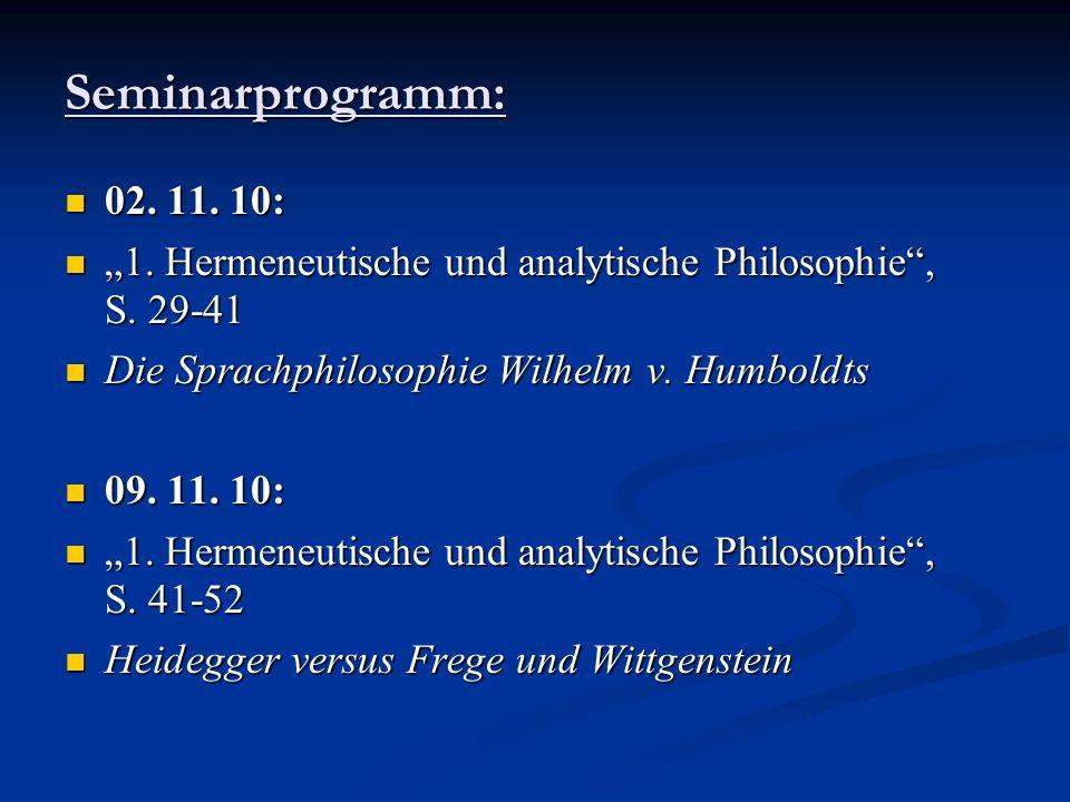 """Seminarprogramm: 02. 11. 10: """"1. Hermeneutische und analytische Philosophie , S. 29-41. Die Sprachphilosophie Wilhelm v. Humboldts."""
