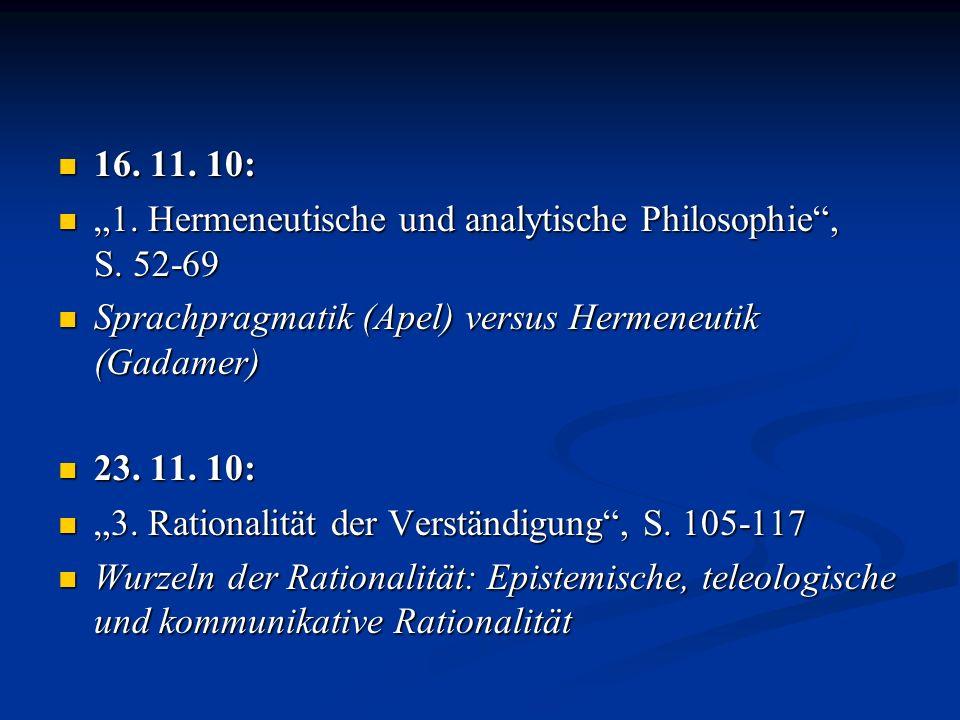 """16. 11. 10: """"1. Hermeneutische und analytische Philosophie , S. 52-69. Sprachpragmatik (Apel) versus Hermeneutik (Gadamer)"""