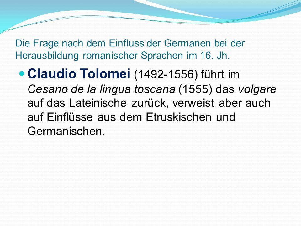 Die Frage nach dem Einfluss der Germanen bei der Herausbildung romanischer Sprachen im 16. Jh.