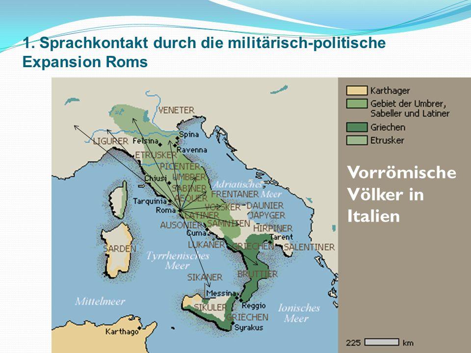 1. Sprachkontakt durch die militärisch-politische Expansion Roms