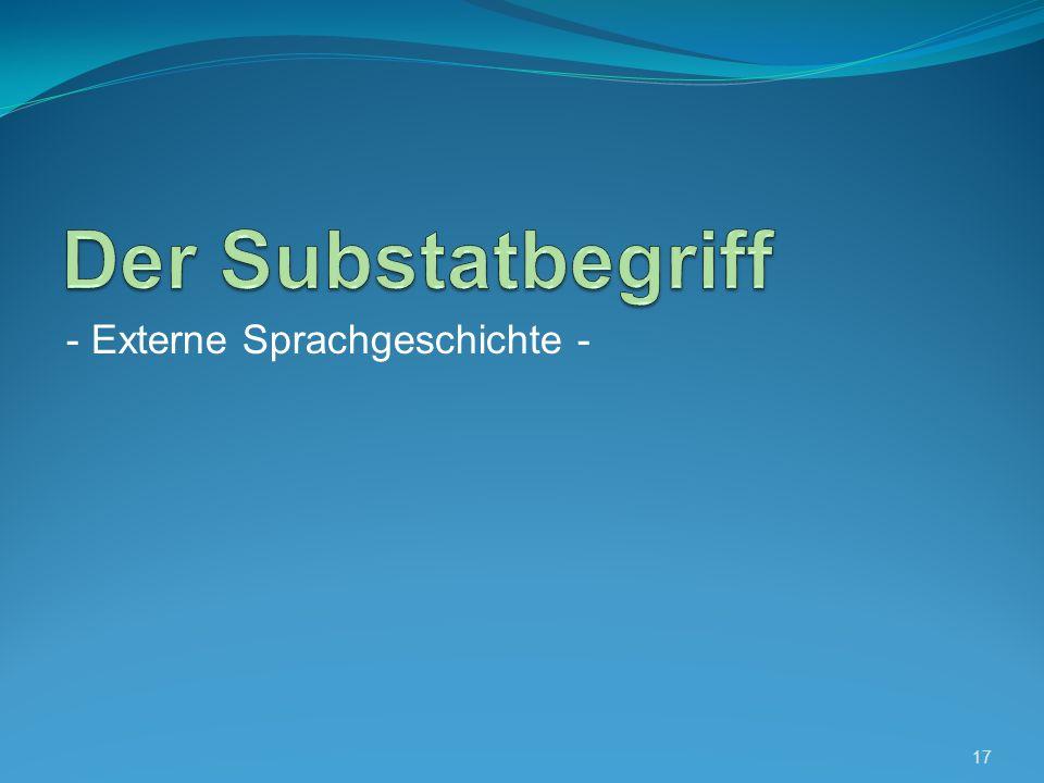 Der Substatbegriff - Externe Sprachgeschichte -