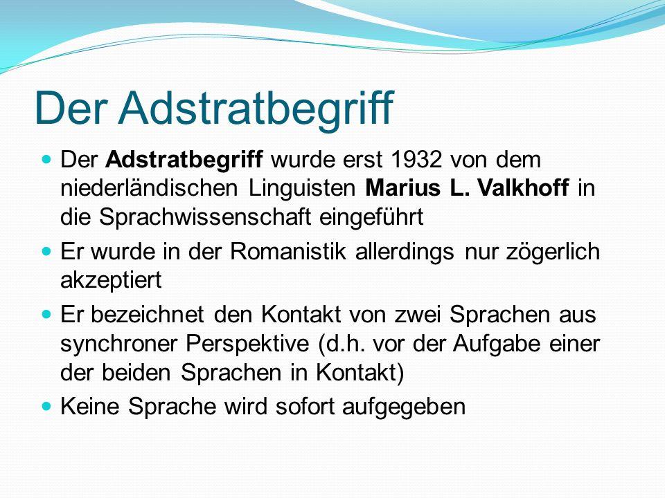 Der Adstratbegriff Der Adstratbegriff wurde erst 1932 von dem niederländischen Linguisten Marius L. Valkhoff in die Sprachwissenschaft eingeführt.