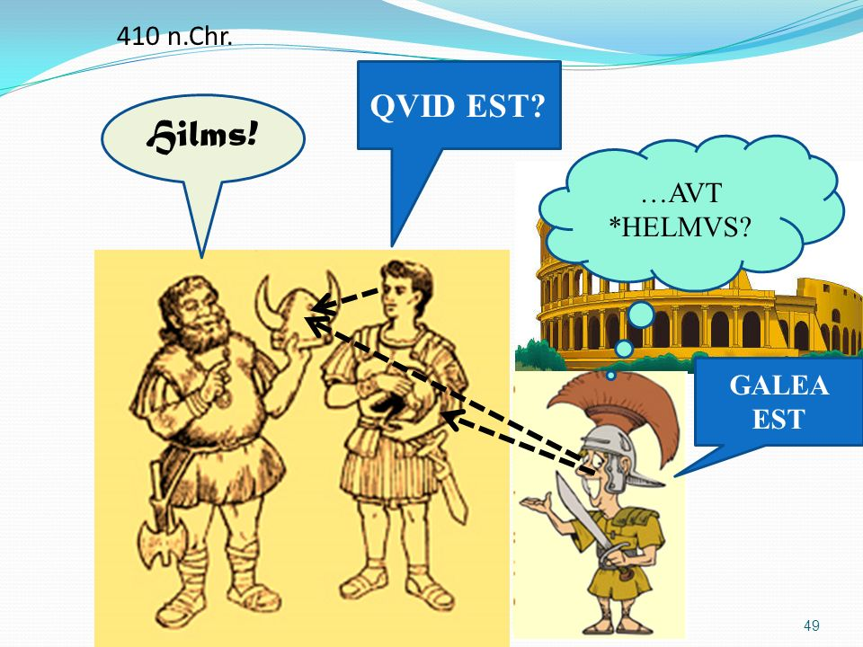 410 n.Chr. QVID EST Hilms! …AVT *HELMVS GALEA EST