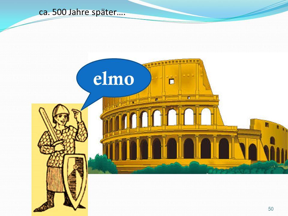 ca. 500 Jahre später…. elmo