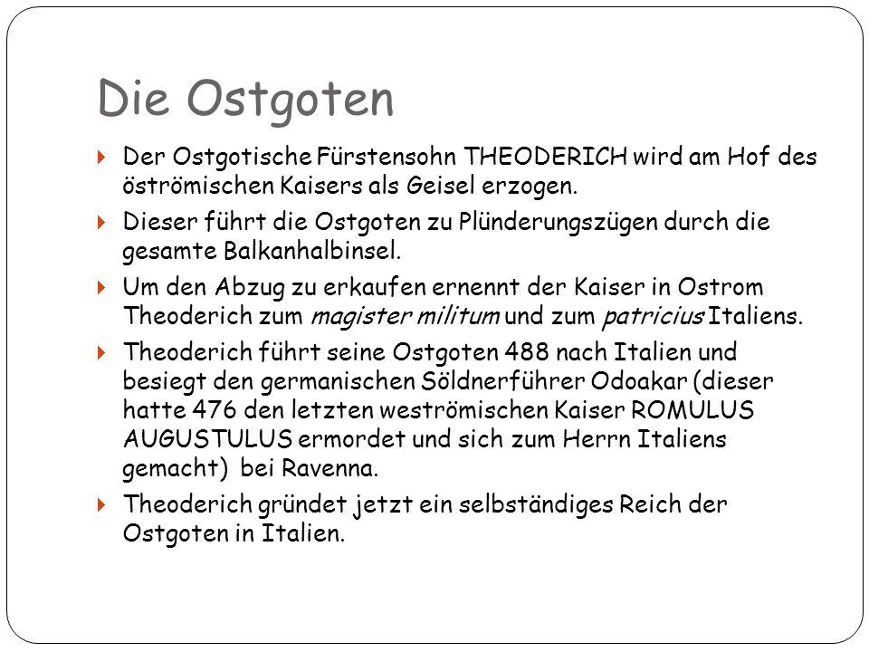 Die Ostgoten Der Ostgotische Fürstensohn Theoderich wird am Hof des öströmischen Kaisers als Geisel erzogen.