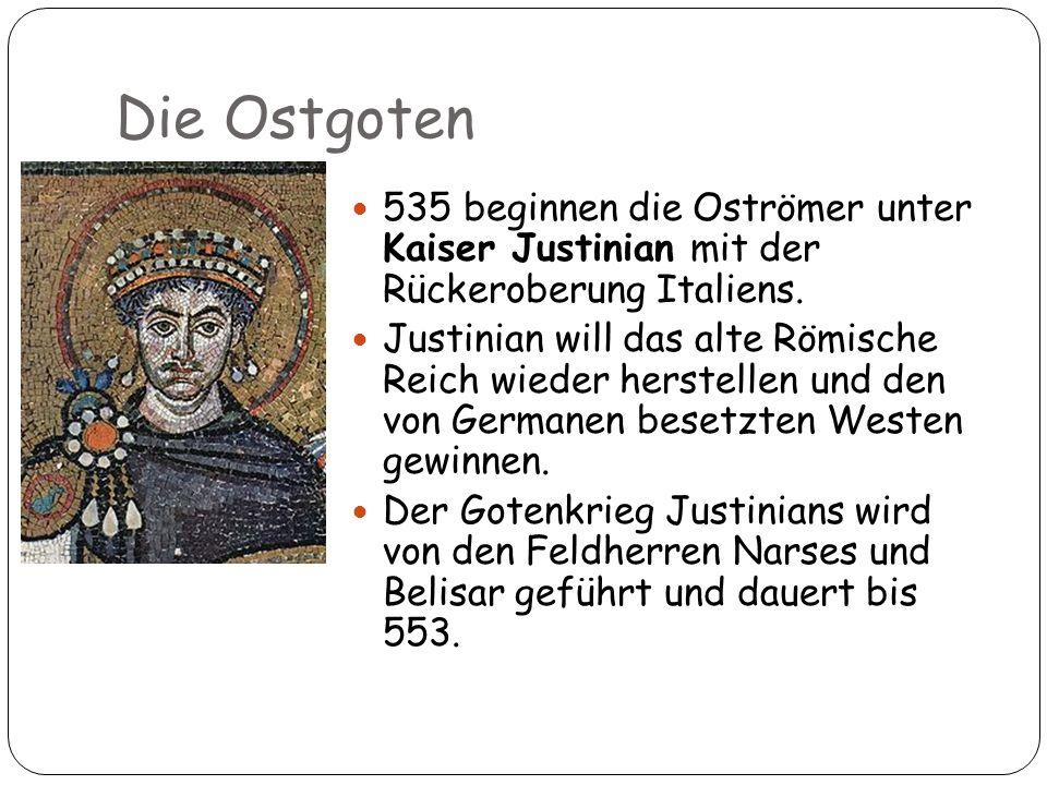 Die Ostgoten535 beginnen die Oströmer unter Kaiser Justinian mit der Rückeroberung Italiens.