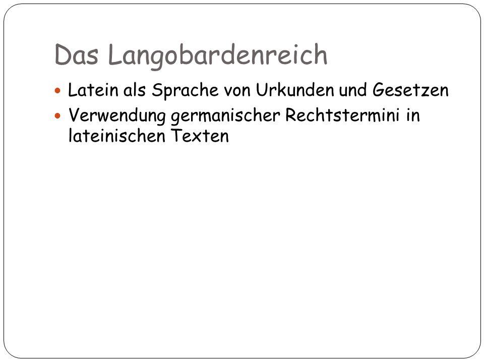 Das Langobardenreich Latein als Sprache von Urkunden und Gesetzen