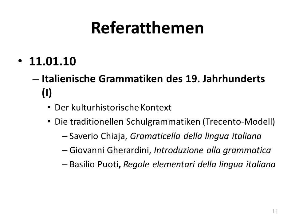 Referatthemen 11.01.10. Italienische Grammatiken des 19. Jahrhunderts (I) Der kulturhistorische Kontext.