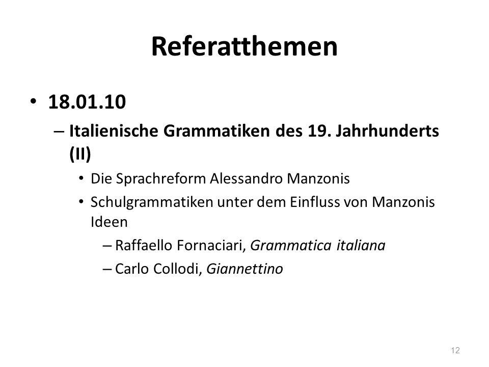 Referatthemen 18.01.10. Italienische Grammatiken des 19. Jahrhunderts (II) Die Sprachreform Alessandro Manzonis.