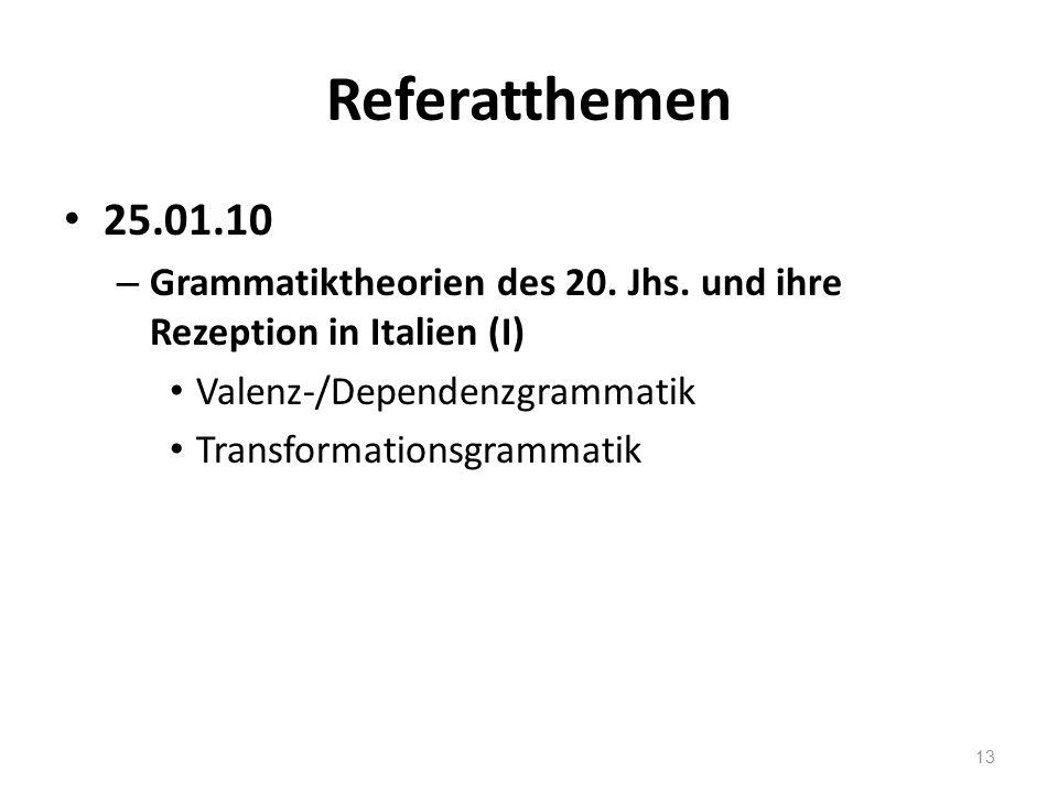 Referatthemen 25.01.10. Grammatiktheorien des 20. Jhs. und ihre Rezeption in Italien (I) Valenz-/Dependenzgrammatik.