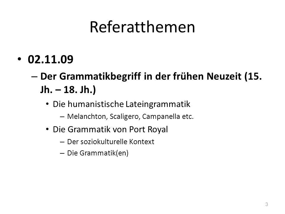 Referatthemen 02.11.09. Der Grammatikbegriff in der frühen Neuzeit (15. Jh. – 18. Jh.) Die humanistische Lateingrammatik.