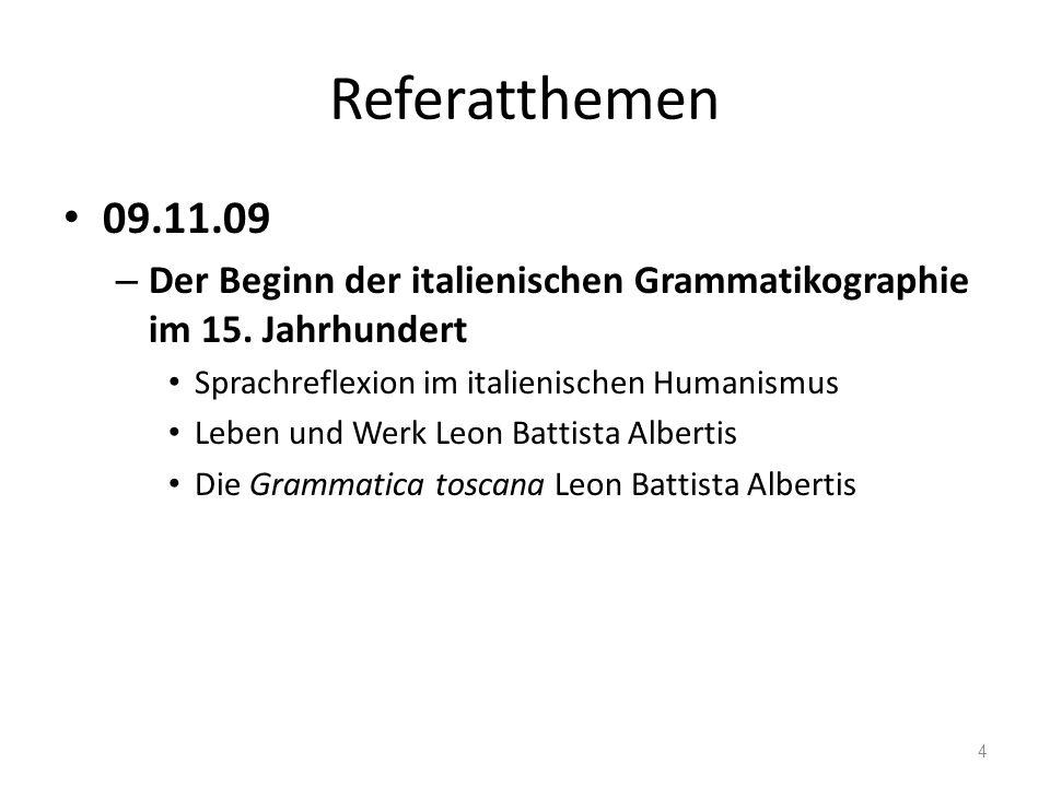 Referatthemen 09.11.09. Der Beginn der italienischen Grammatikographie im 15. Jahrhundert. Sprachreflexion im italienischen Humanismus.