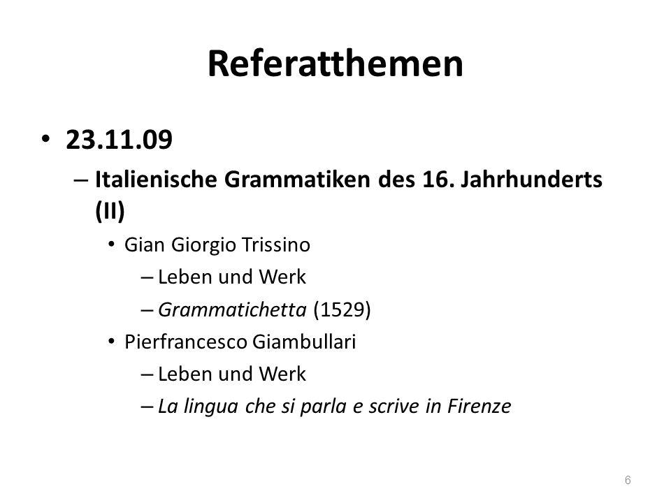 Referatthemen 23.11.09. Italienische Grammatiken des 16. Jahrhunderts (II) Gian Giorgio Trissino.