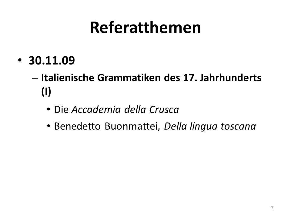 Referatthemen 30.11.09. Italienische Grammatiken des 17. Jahrhunderts (I) Die Accademia della Crusca.