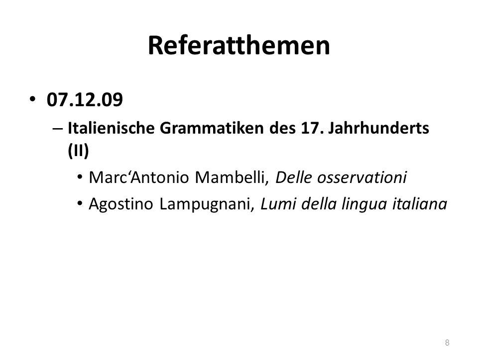 Referatthemen 07.12.09. Italienische Grammatiken des 17. Jahrhunderts (II) Marc'Antonio Mambelli, Delle osservationi.