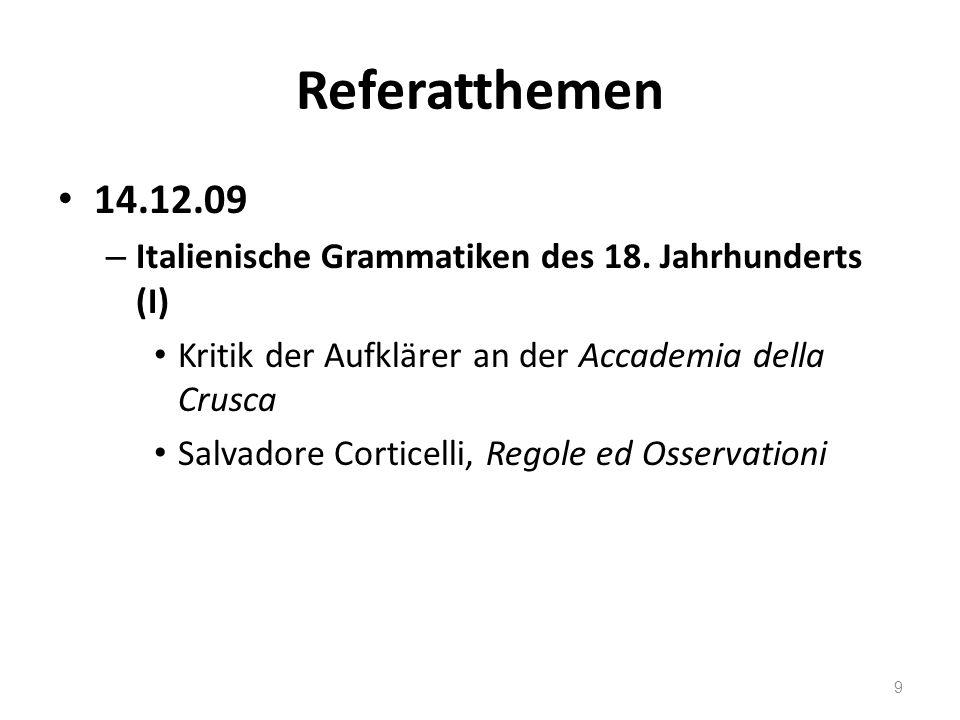 Referatthemen 14.12.09. Italienische Grammatiken des 18. Jahrhunderts (I) Kritik der Aufklärer an der Accademia della Crusca.