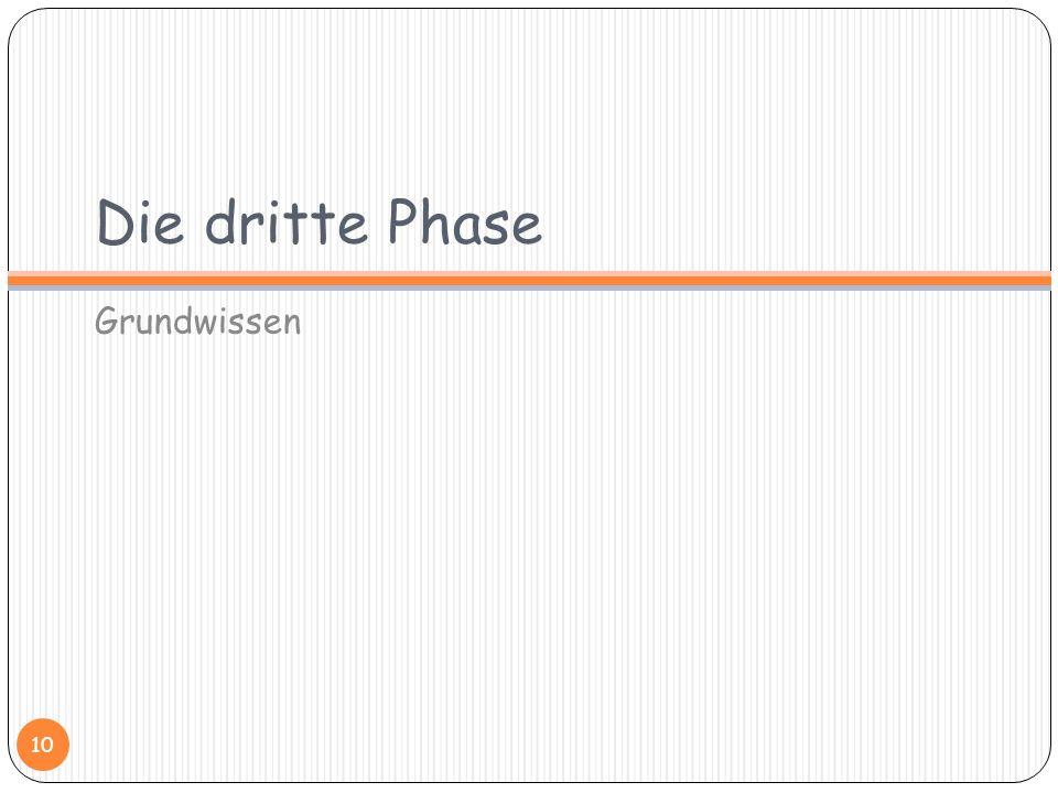 Die dritte Phase Grundwissen
