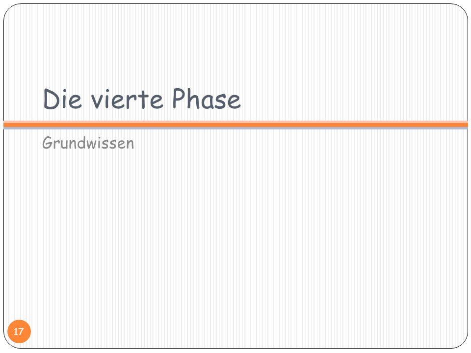 Die vierte Phase Grundwissen
